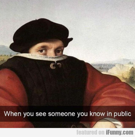 When You See Someone You Know In Public...