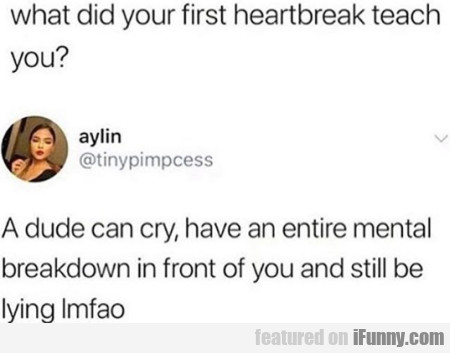 What Did Your First Heartbreak Teach You