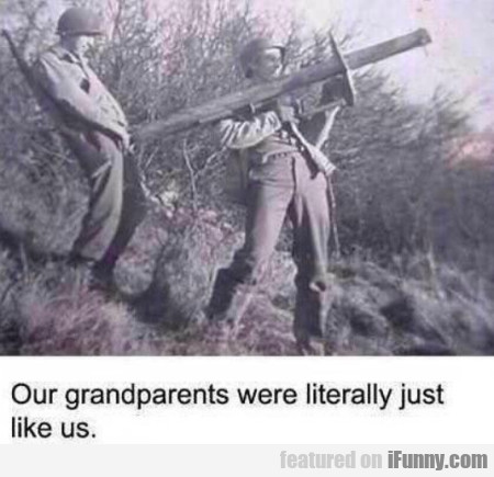 Our Grandparents Were Literally Just Like Us