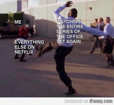 Everything else on Netflix - Watching the entire..