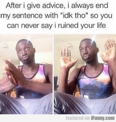 After I give advice, I always end my sentence