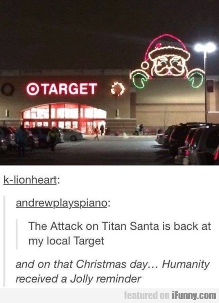 The Attack Of Titan Santa Is Back At My...