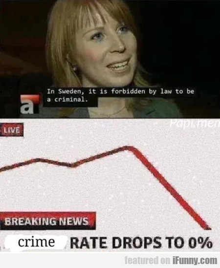 In Sweden it is forbidden by law to be a criminal