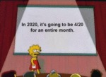 In 2020, It's Going To Be 4 20 For An...