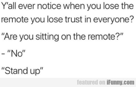 Y'all Ever Noticed When You Lose The Remote...