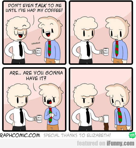 Don't Even Talk To Me Until I've Had My Coffee!