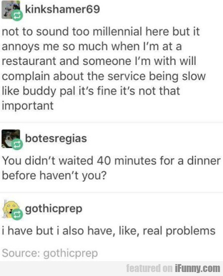 Not To Sound Too Millennial Here But It...