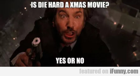 Is Die Hard A Xmas Movie? - Yes Or No