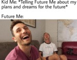 Kid Me - Telling Future Me About My Plans..