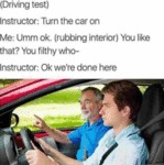 Driving Test - Instructor - Turn On The Car...