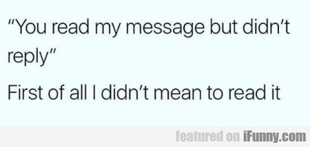 You read my message but didn't reply...