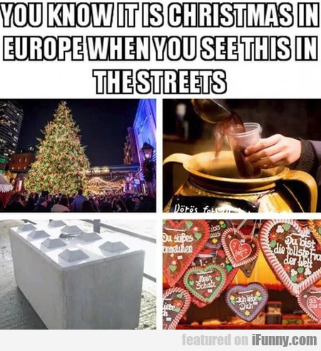 You Know It Is Christmas In Europe When You...