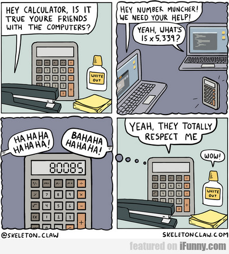 Hey Calculator, Is It True You're Friends With...