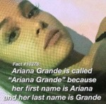 Ariana Grande Is Called Ariana Grande Because...