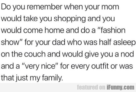 Do You Remember When Your Mom Would Take..