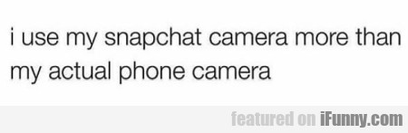I Use My Snapchat Camera More Than My...