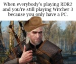 When Everybody's Playing Rdr2 And You're...
