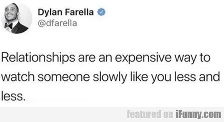 Relationships Are An Expensive Way To Watch...