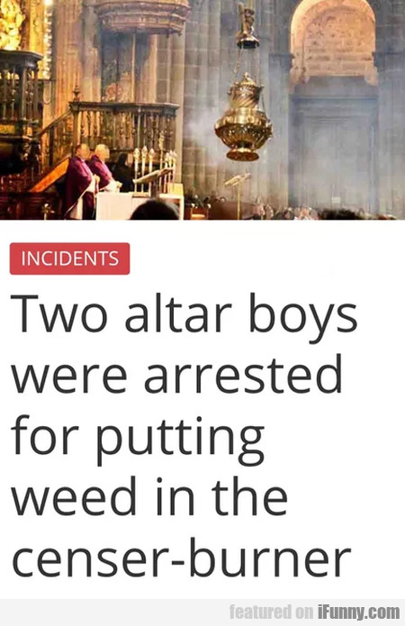 Two altar boys were arrested for putting...