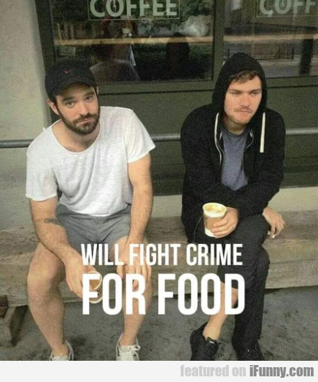 Will Fight Crime For Food