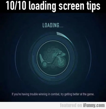 10/10 loading screen tips - Loading - If you're...