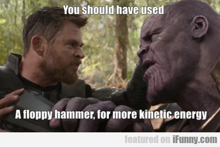 You should have used a floppy hammer for more...