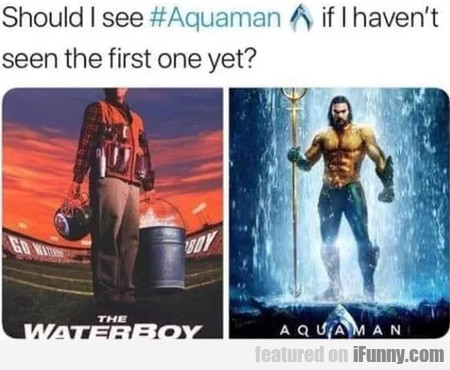 Should I See Aquaman If I Haven't See The...
