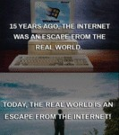 15 Years Ago The Internet Was An Escape...