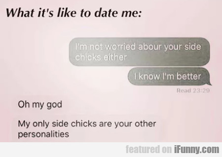 What it's like to date me - I'm not worried...