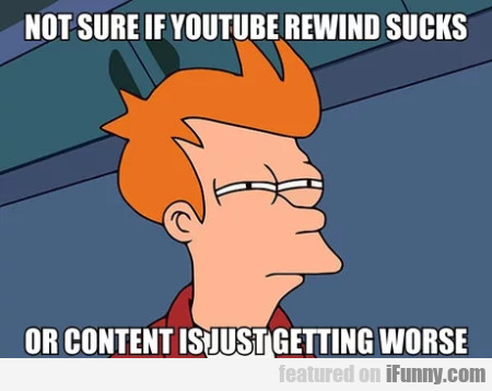 Not sure if Youtube Rewind sucks or...