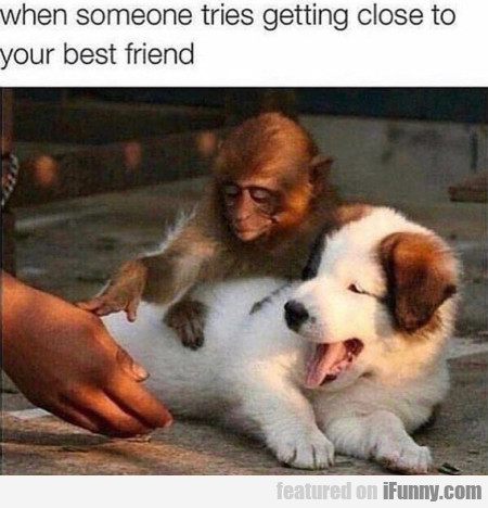 When Someone Tries Getting Close To Your...
