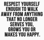 Respect Yourself Enough To Walk Away From...