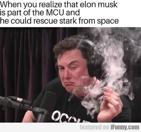 When You Realize That Elon Musk Is Part Of...