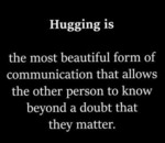 Hugging Is The Most Beautiful Form Of...