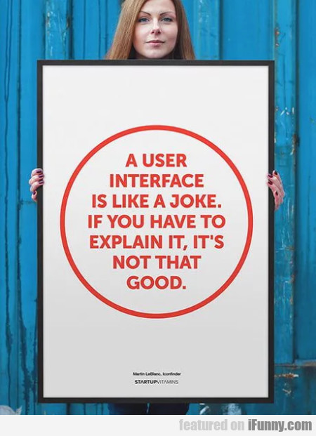 A User Interface Is Like A Joke. If You Have To...
