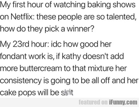 My first hour of watching baking shows on Netflix