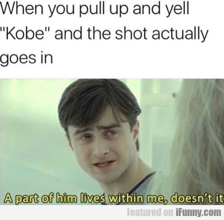 When You Pull Up And Yell Kobe And The Shot...