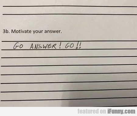 Motivate your answer - Go answer go!