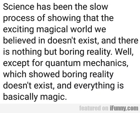 Science Has Been The Slow The Process Of...