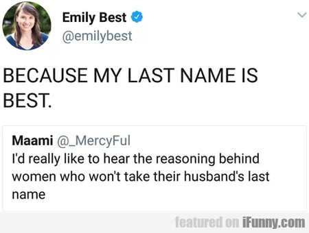 Because My Last Name Is Best...