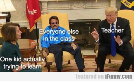 One kid actually trying to learn - Teacher...
