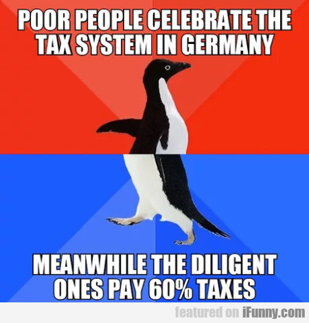 Poor People Celebrate The Tax System In Germany...