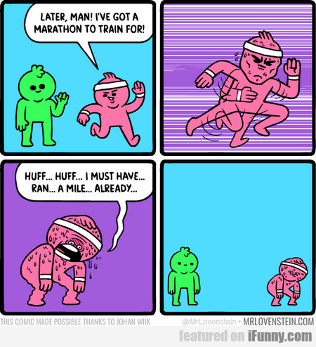 Later, Man! I've Got A Marathon To Train For!