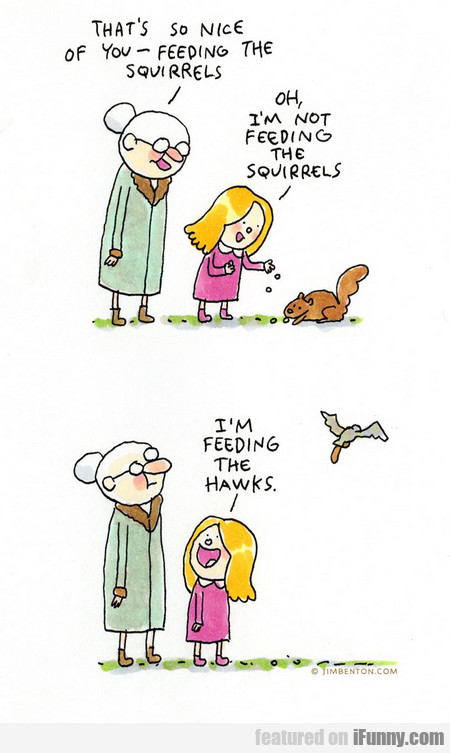 that's so nice of you - feeding the squirrels