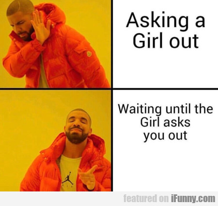 Asking A Girl Out - Waiting Until The Girls Asks..