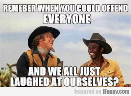 Remember when you could offend everyone...