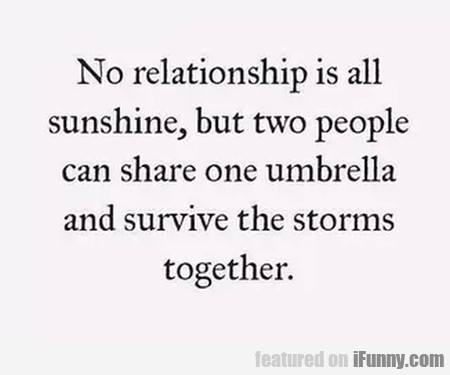 No relationship is all sunshine, but two...