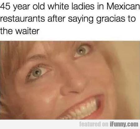 45 Years Old Ladies In Mexican Restaurants After..