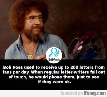 Bob Ross used to receive up to 200 letters...