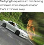 Me Trying To Squeeze A 5 Minute Song In...